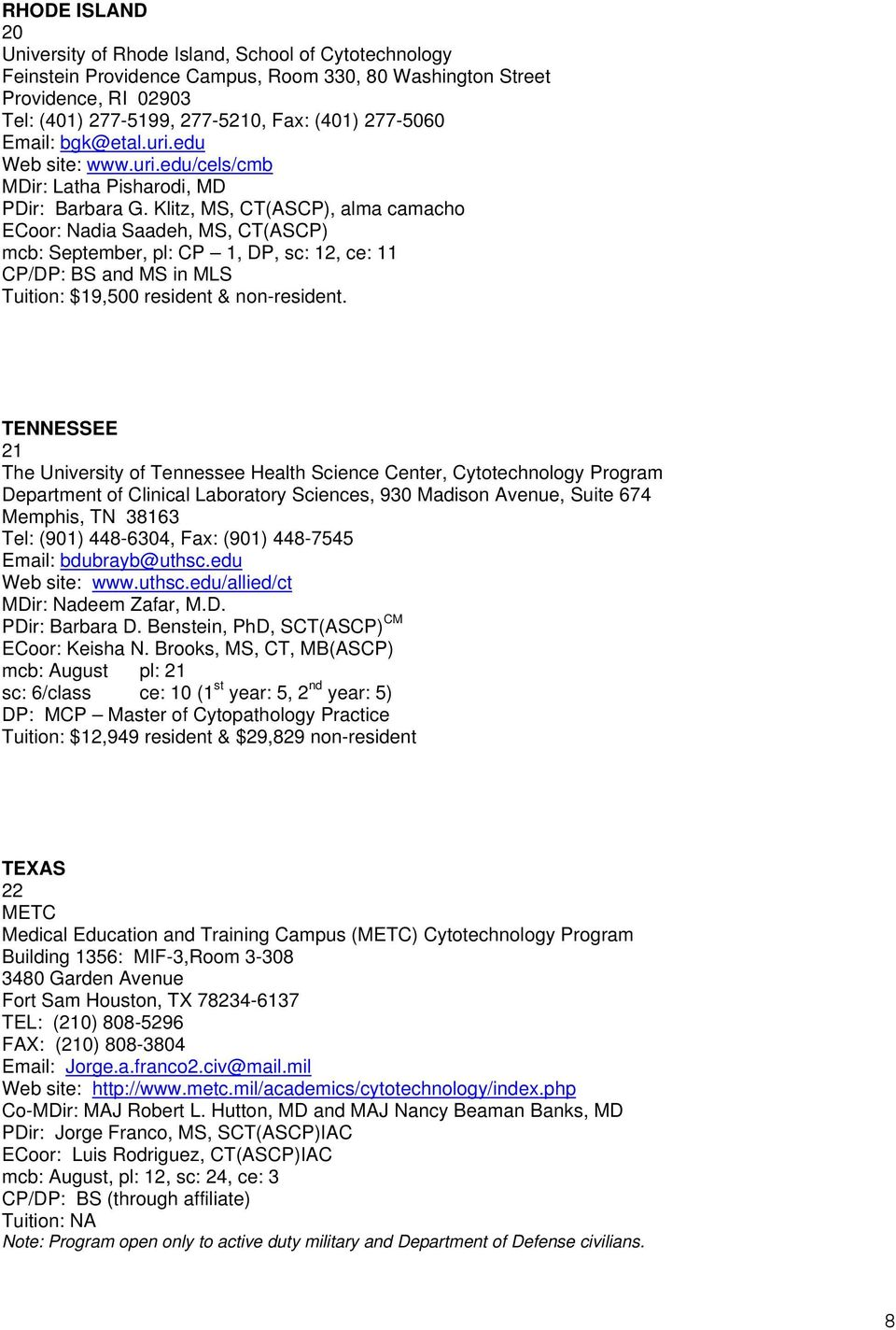 Klitz, MS, CT(AS), alma camacho ECoor: Nadia Saadeh, MS, CT(AS) mcb: September, pl: 1, DP, sc: 12, ce: 11 /DP: BS and MS in MLS Tuition: $19,500 resident & non-resident.
