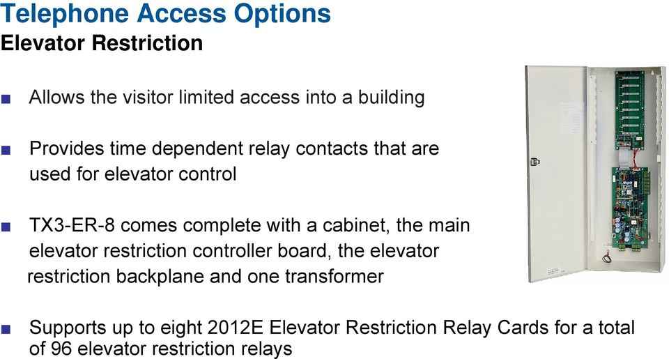 the main elevator restriction controller board, the elevator restriction backplane and one transformer
