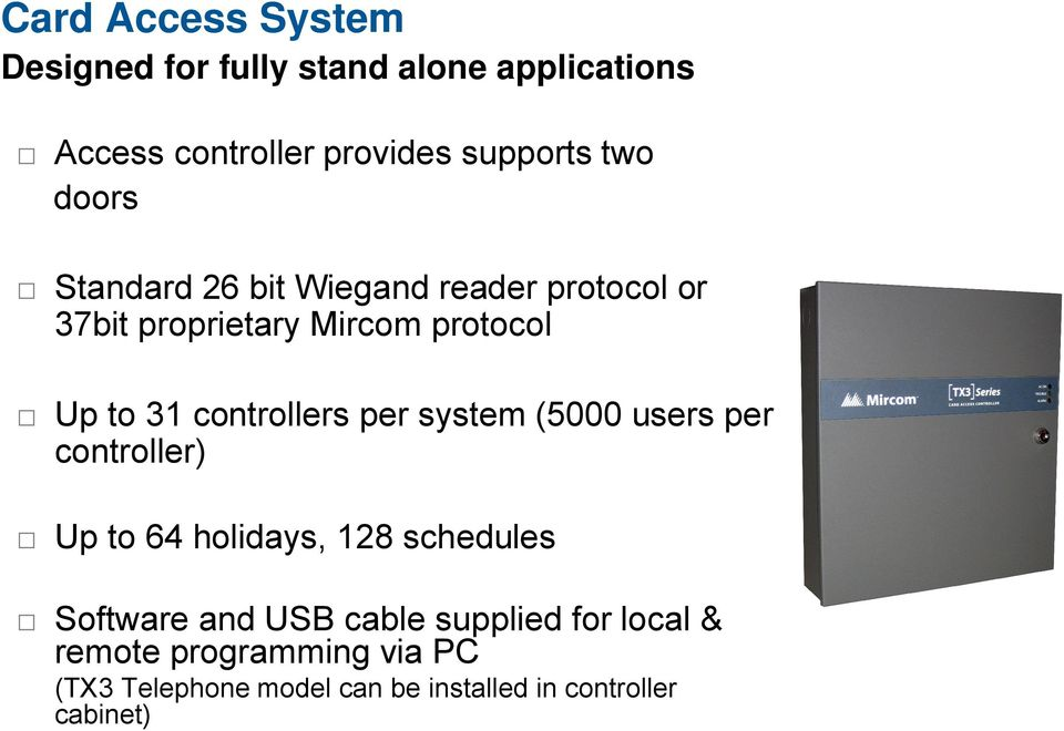 controllers per system (5000 users per controller) Up to 64 holidays, 128 schedules Software and USB