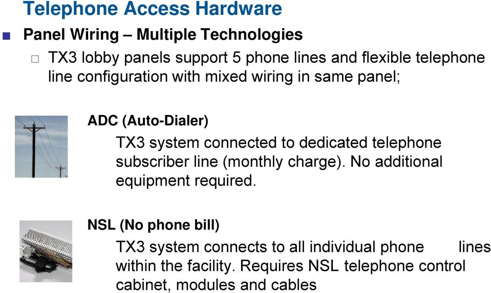telephone subscriber line (monthly charge). No additional equipment required.