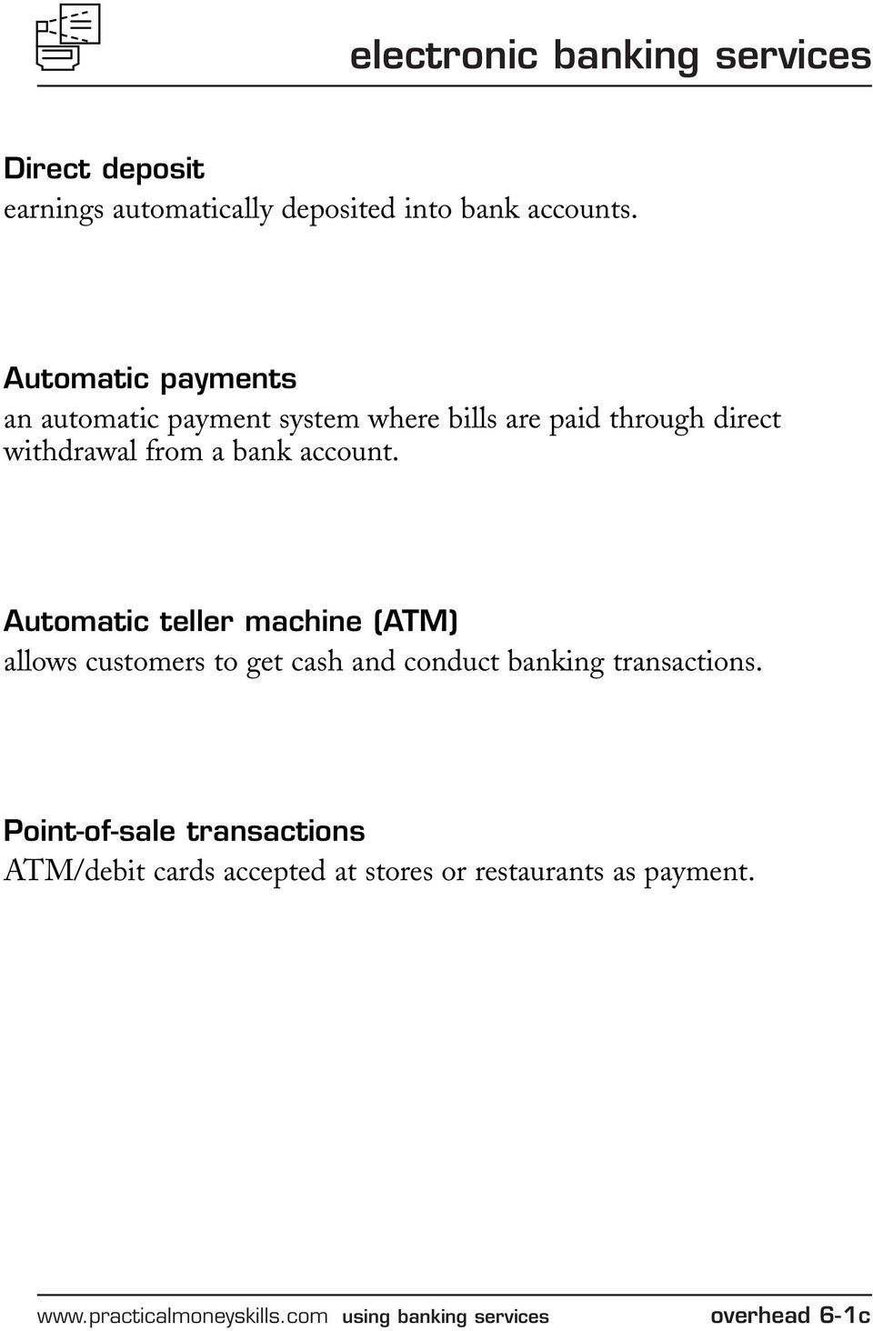 Automatic teller machine (ATM) allows customers to get cash and conduct banking transactions.