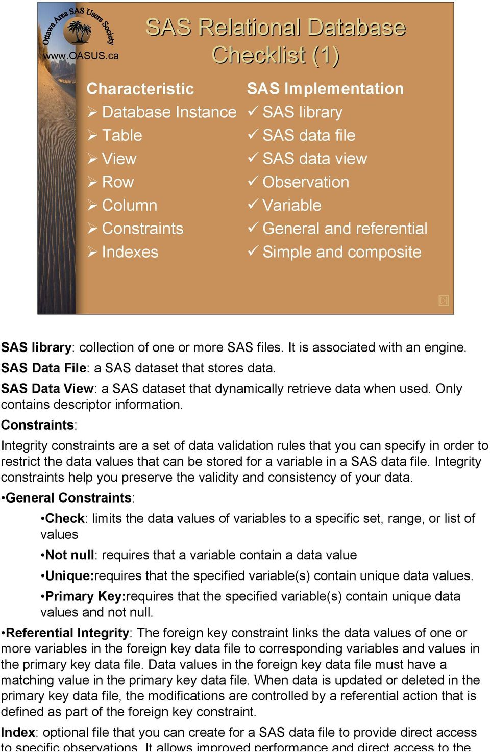 SAS Data View: a SAS dataset that dynamically retrieve data when used. Only contains descriptor information.