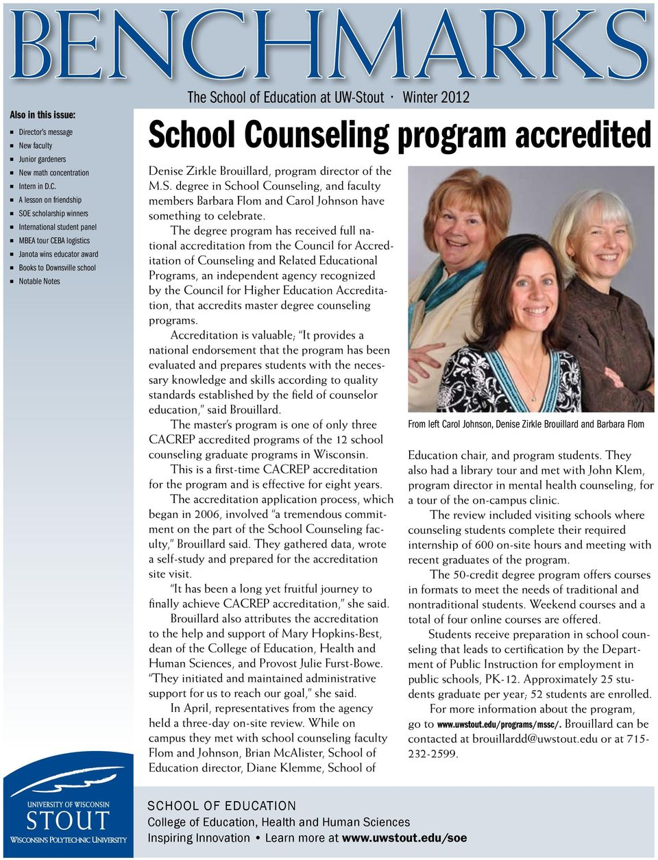 Education at UW-Stout Winter 2012 School Counseling program accredited Denise Zirkle Brouillard, program director of the M.S. degree in School Counseling, and faculty members Barbara Flom and Carol Johnson have something to celebrate.