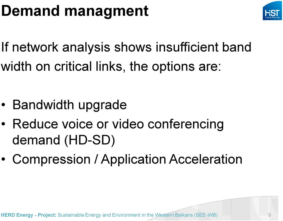 options are: Bandwidth upgrade Reduce voice or video
