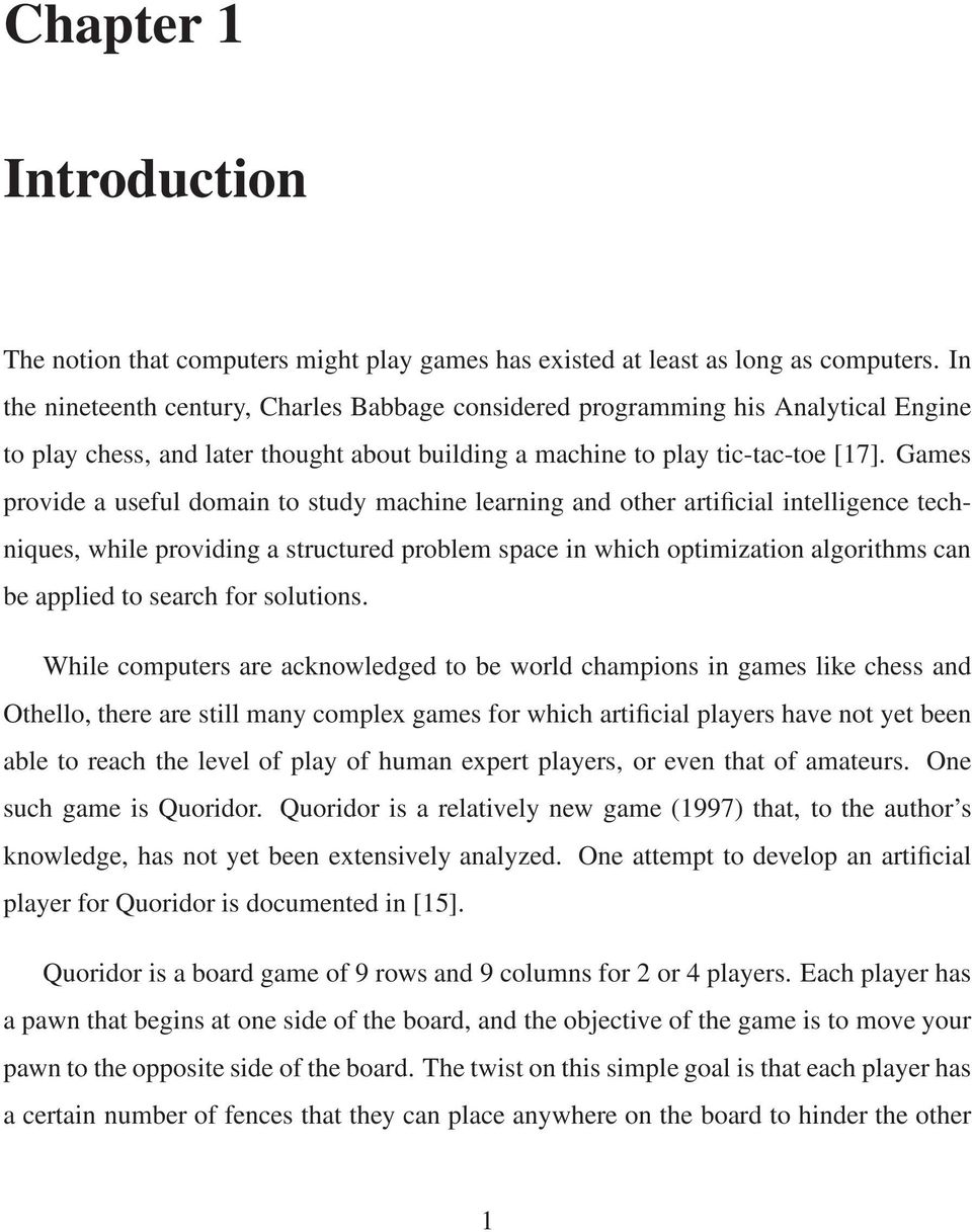 Games provide a useful domain to study machine learning and other artificial intelligence techniques, while providing a structured problem space in which optimization algorithms can be applied to