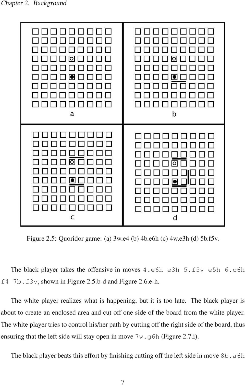 The black player is about to create an enclosed area and cut off one side of the board from the white player.