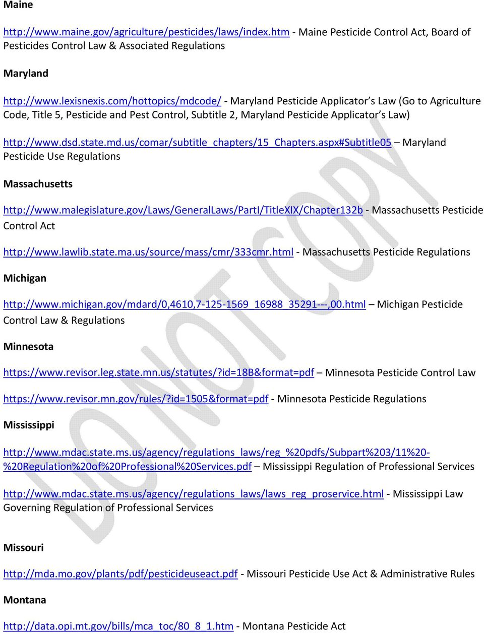 aspx#subtitle05 Maryland Pesticide Use Massachusetts http://www.malegislature.gov/laws/generallaws/parti/titlexix/chapter132b Massachusetts Pesticide Control Act http://www.lawlib.state.ma.us/source/mass/cmr/333cmr.