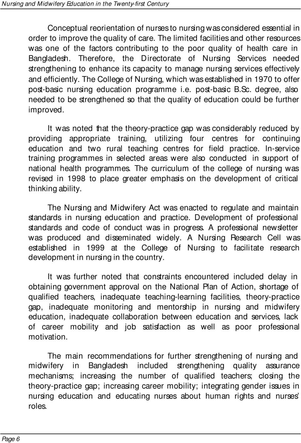 Therefore, the Directorate of Nursing Services needed strengthening to enhance its capacity to manage nursing services effectively and efficiently.