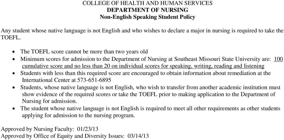 The TOEFL score cannot be more than two years old Minimum scores for admission to the Department of Nursing at Southeast Missouri State University are: 100 cumulative score and no less than 20 on