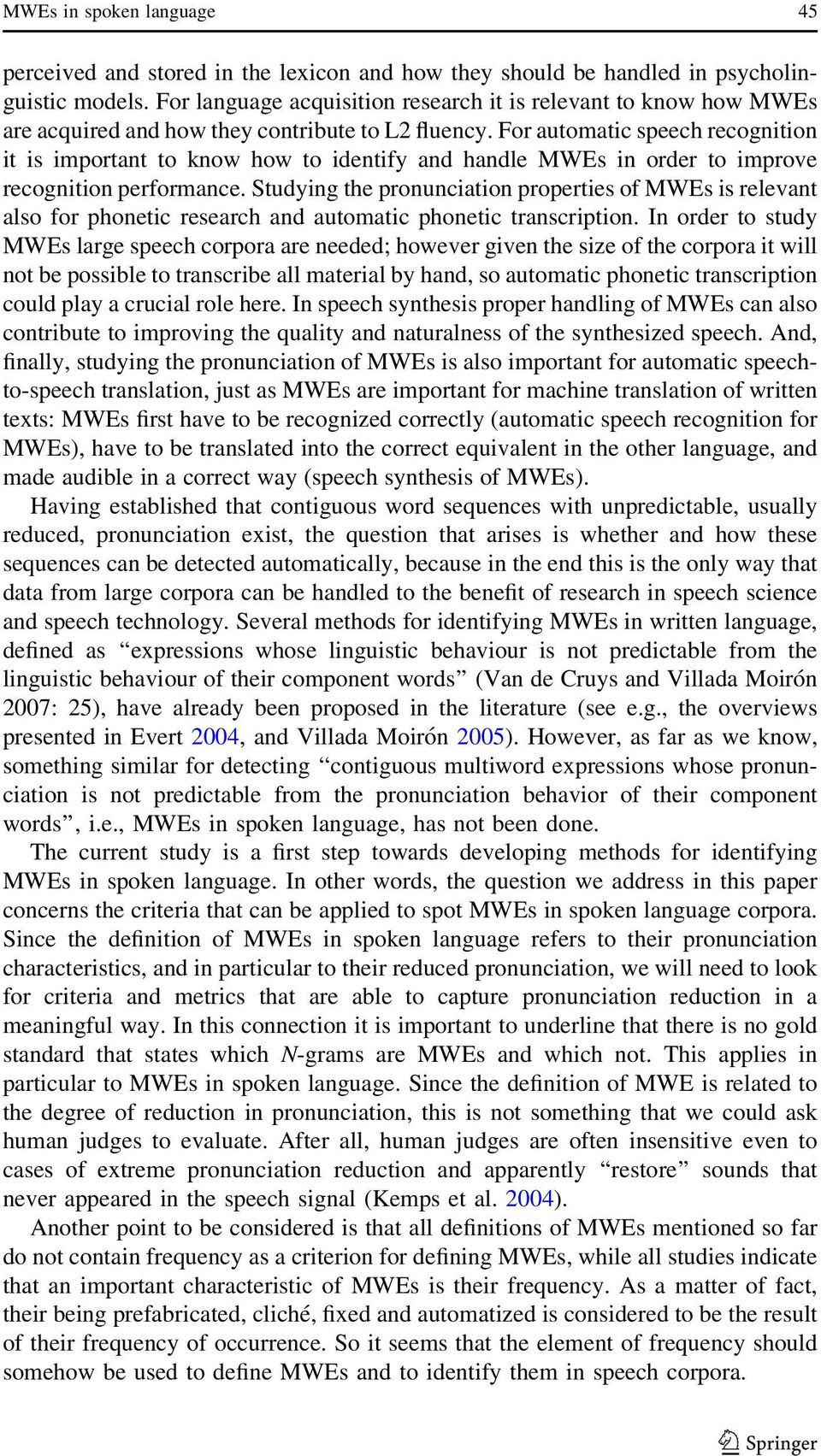 For automatic speech recognition it is important to know how to identify and handle MWEs in order to improve recognition performance.