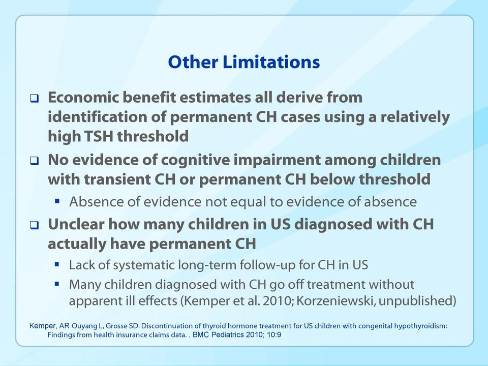 permanent CH Lack of systematic long-term follow-up for CH in US Many children diagnosed with CH go off treatment without apparent ill effects (Kemper et al.