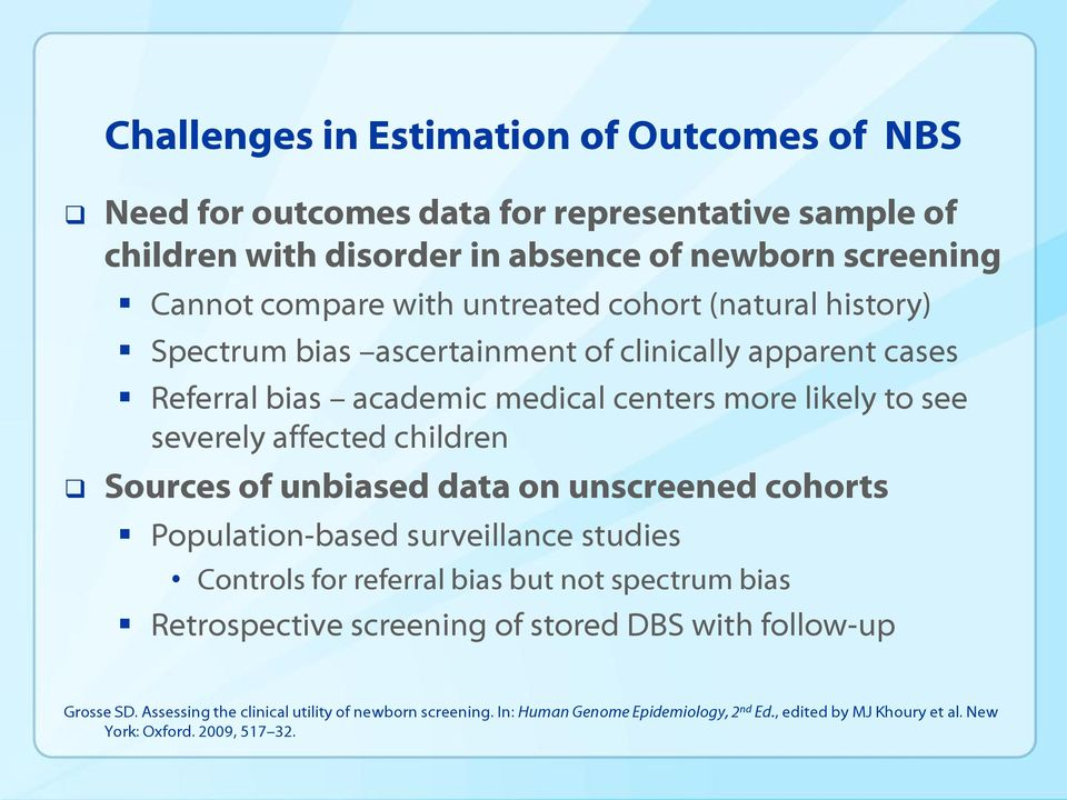 children Sources of unbiased data on unscreened cohorts Population-based surveillance studies Controls for referral bias but not spectrum bias Retrospective screening of