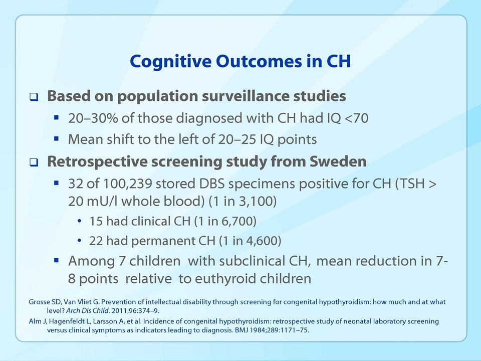 reduction in 7-8 points relative to euthyroid children Grosse SD, Van Vliet G. Prevention of intellectual disability through screening for congenital hypothyroidism: how much and at what level?