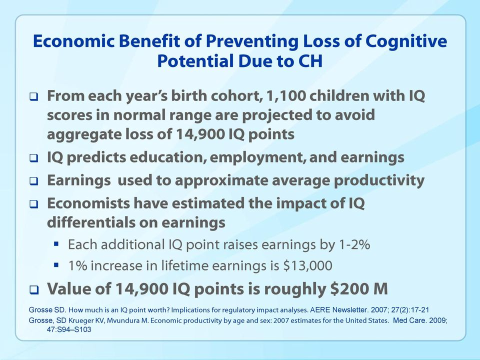additional IQ point raises earnings by 1-2% 1% increase in lifetime earnings is $13,000 Value of 14,900 IQ points is roughly $200 M Grosse SD. How much is an IQ point worth?
