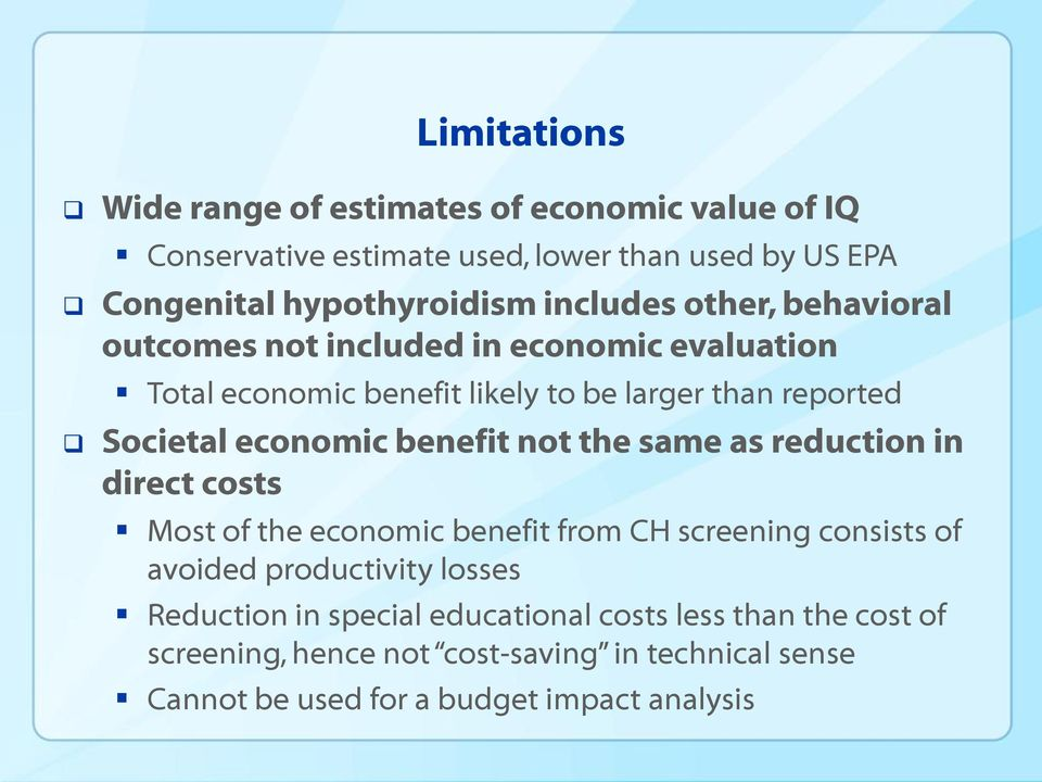 economic benefit not the same as reduction in direct costs Most of the economic benefit from CH screening consists of avoided productivity