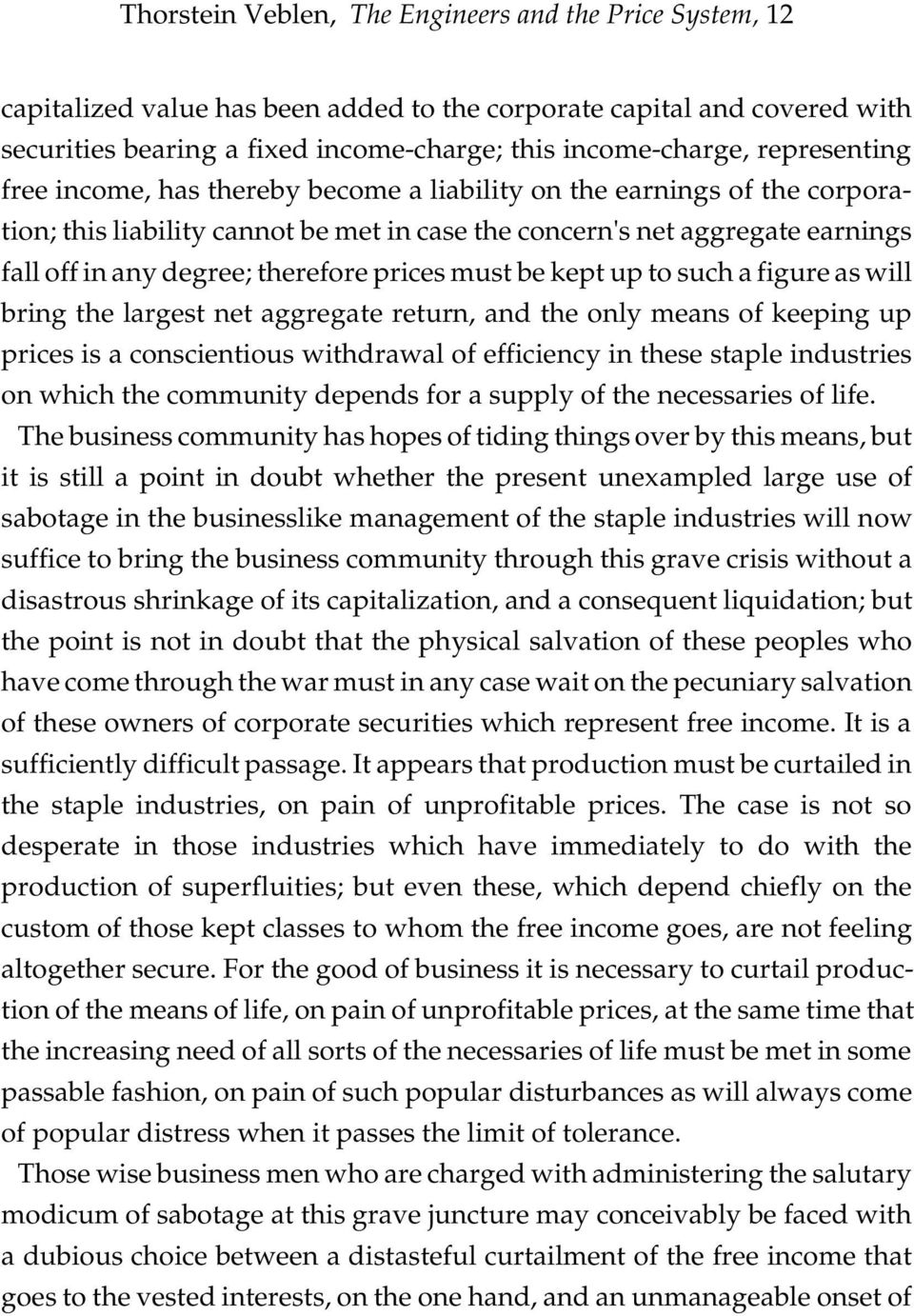 therefore prices must be kept up to such a figure as will bring the largest net aggregate return, and the only means of keeping up prices is a conscientious withdrawal of efficiency in these staple
