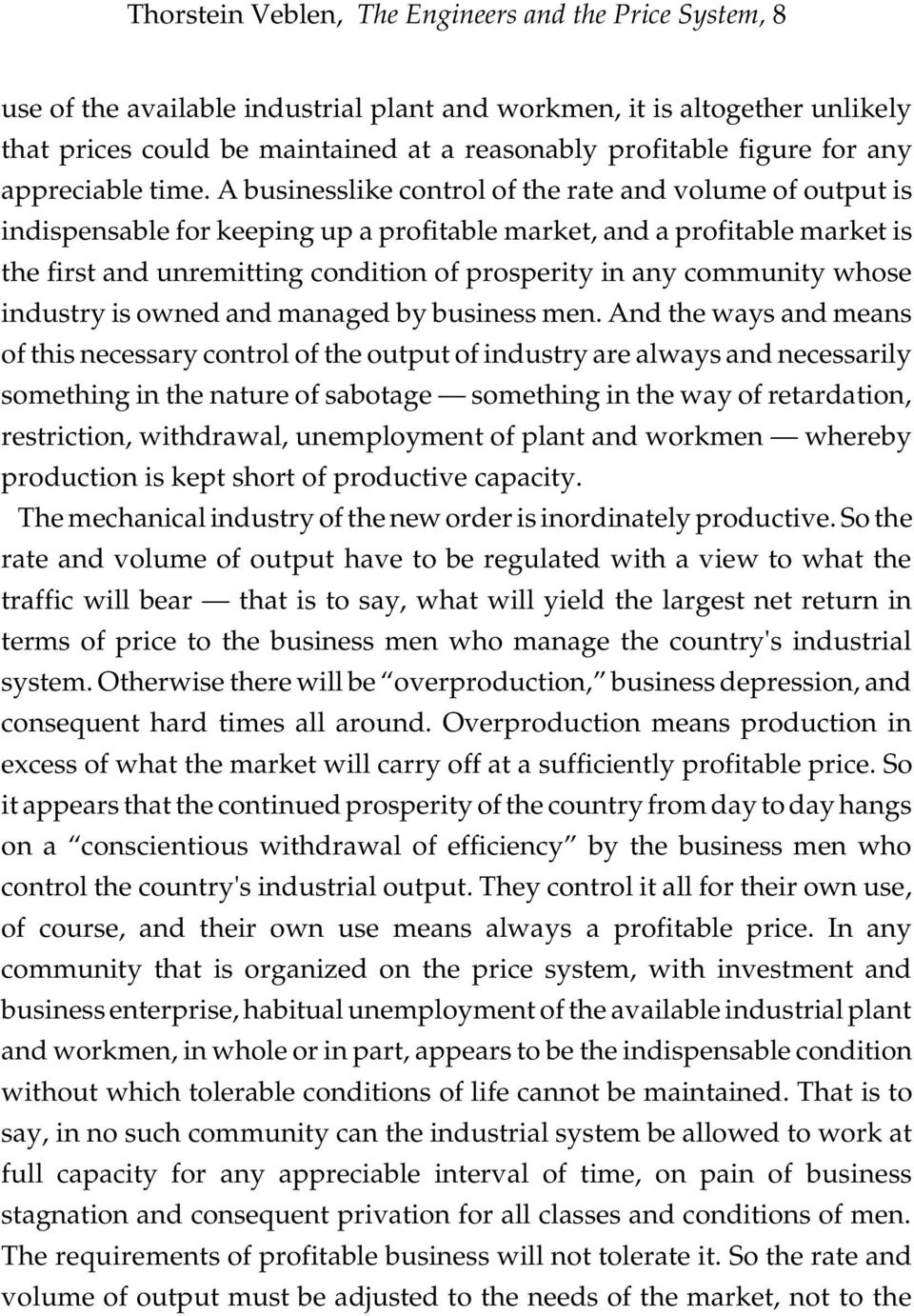 A businesslike control of the rate and volume of output is indispensable for keeping up a profitable market, and a profitable market is the first and unremitting condition of prosperity in any