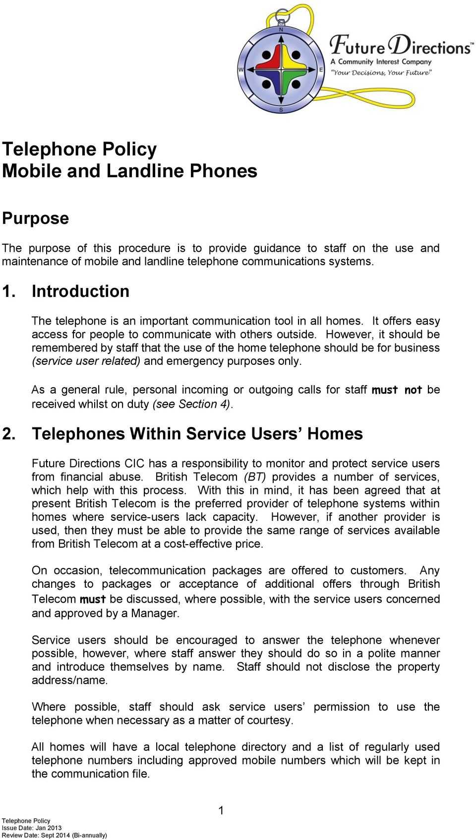 However, it should be remembered by staff that the use of the home telephone should be for business (service user related) and emergency purposes only.