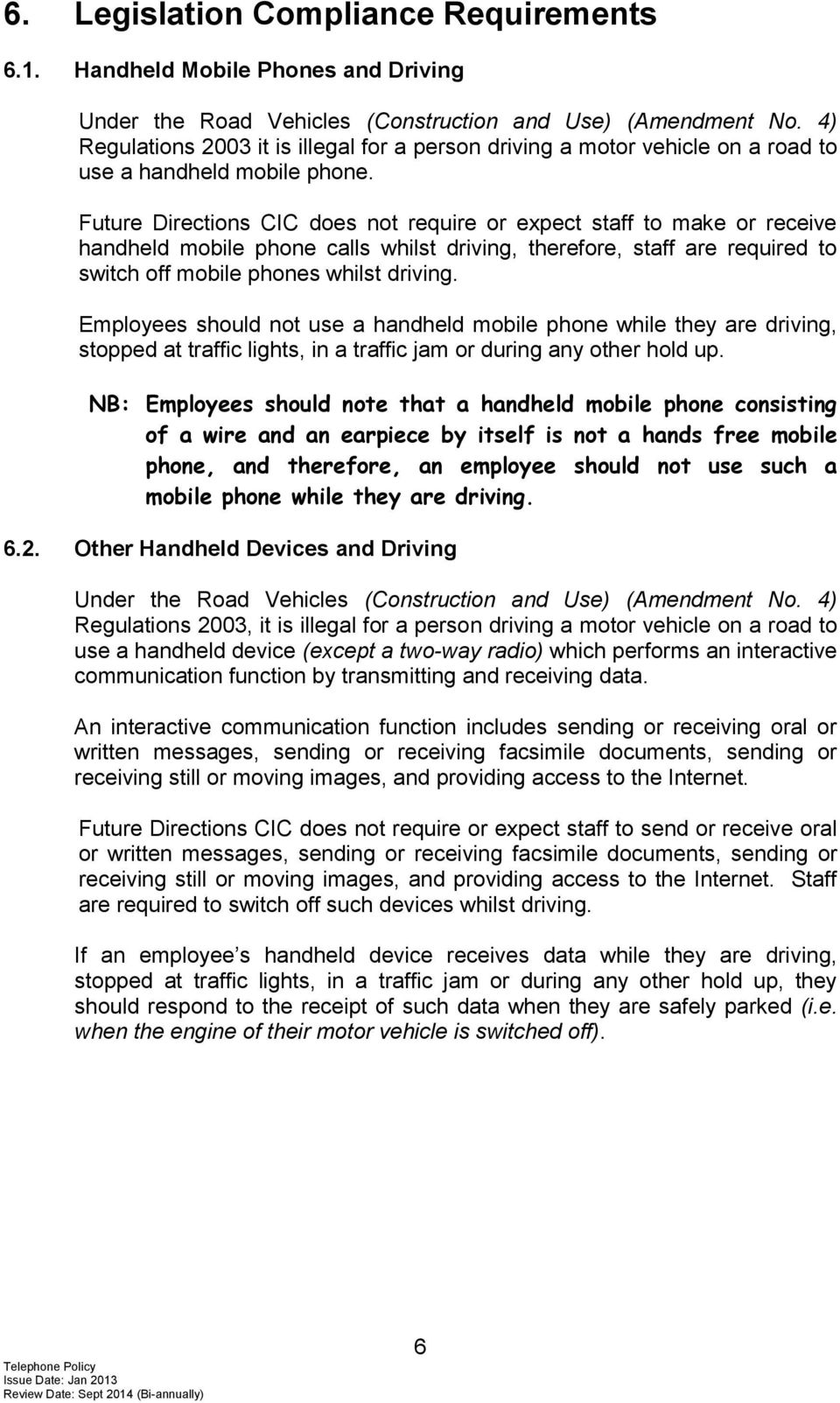 Future Directions CIC does not require or expect staff to make or receive handheld mobile phone calls whilst driving, therefore, staff are required to switch off mobile phones whilst driving.