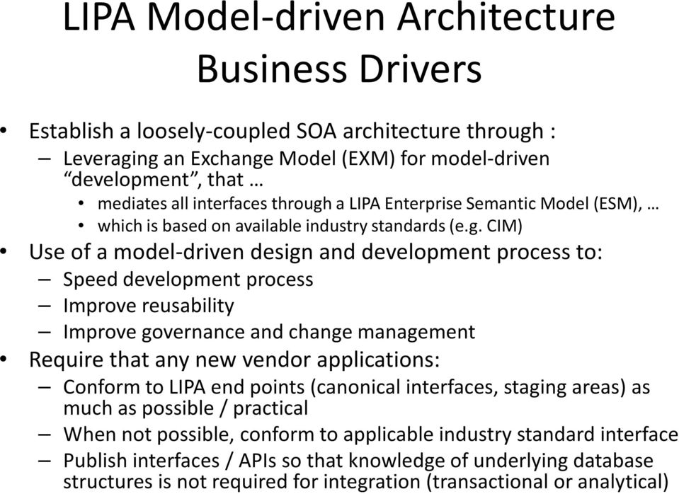CIM) Use of a model-driven design and development process to: Speed development process Improve reusability Improve governance and change management Require that any new vendor applications: