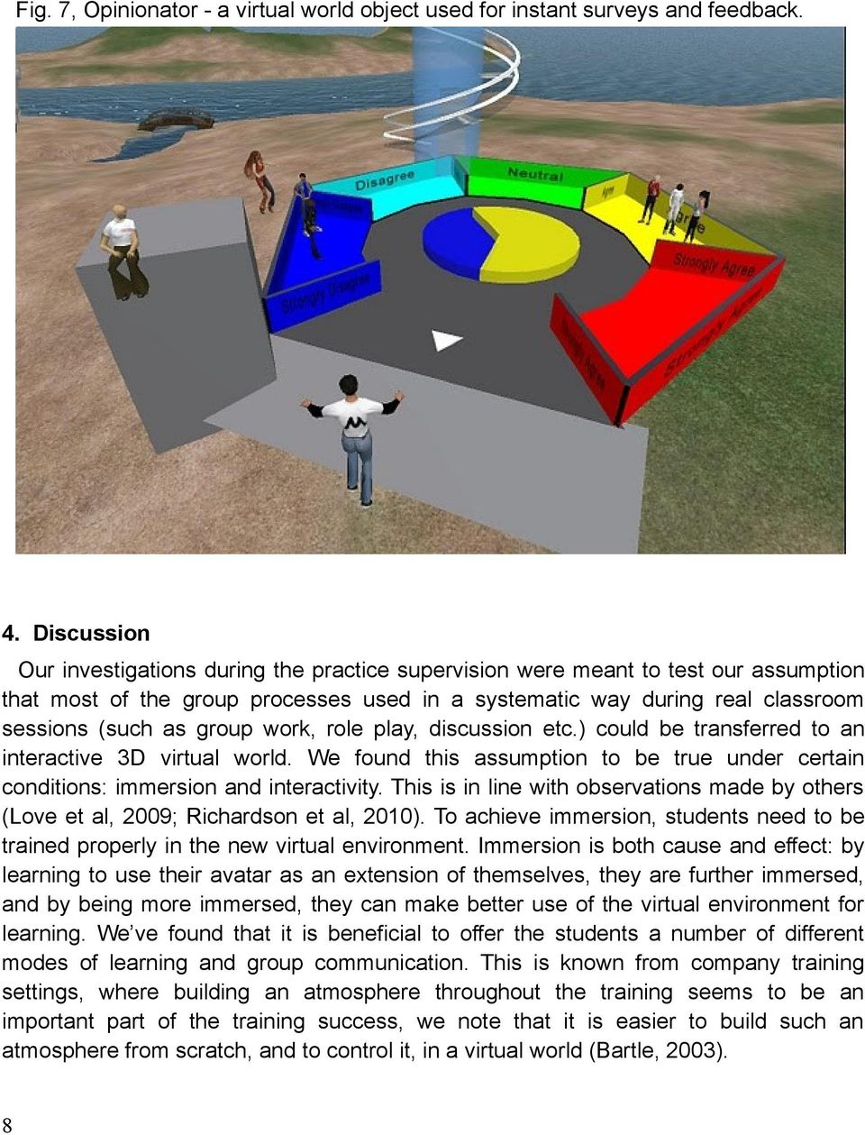 work, role play, discussion etc.) could be transferred to an interactive 3D virtual world. We found this assumption to be true under certain conditions: immersion and interactivity.