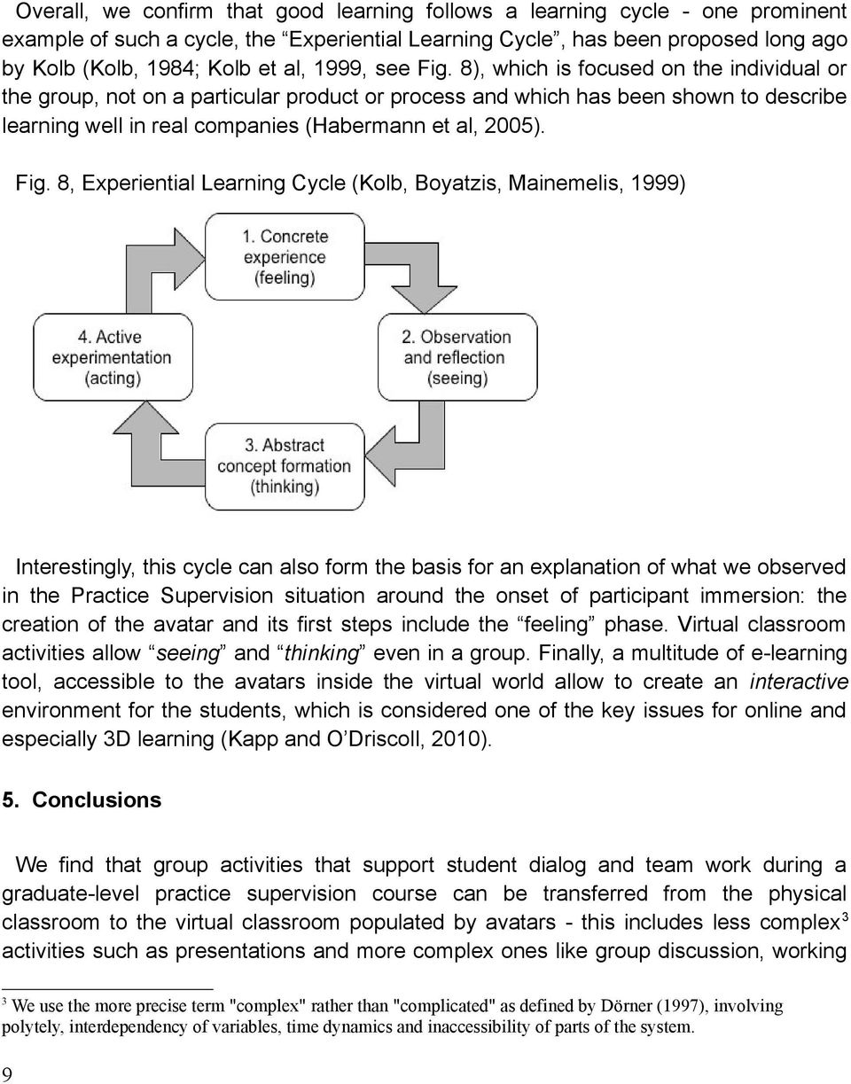 Fig. 8, Experiential Learning Cycle (Kolb, Boyatzis, Mainemelis, 1999) Interestingly, this cycle can also form the basis for an explanation of what we observed in the Practice Supervision situation