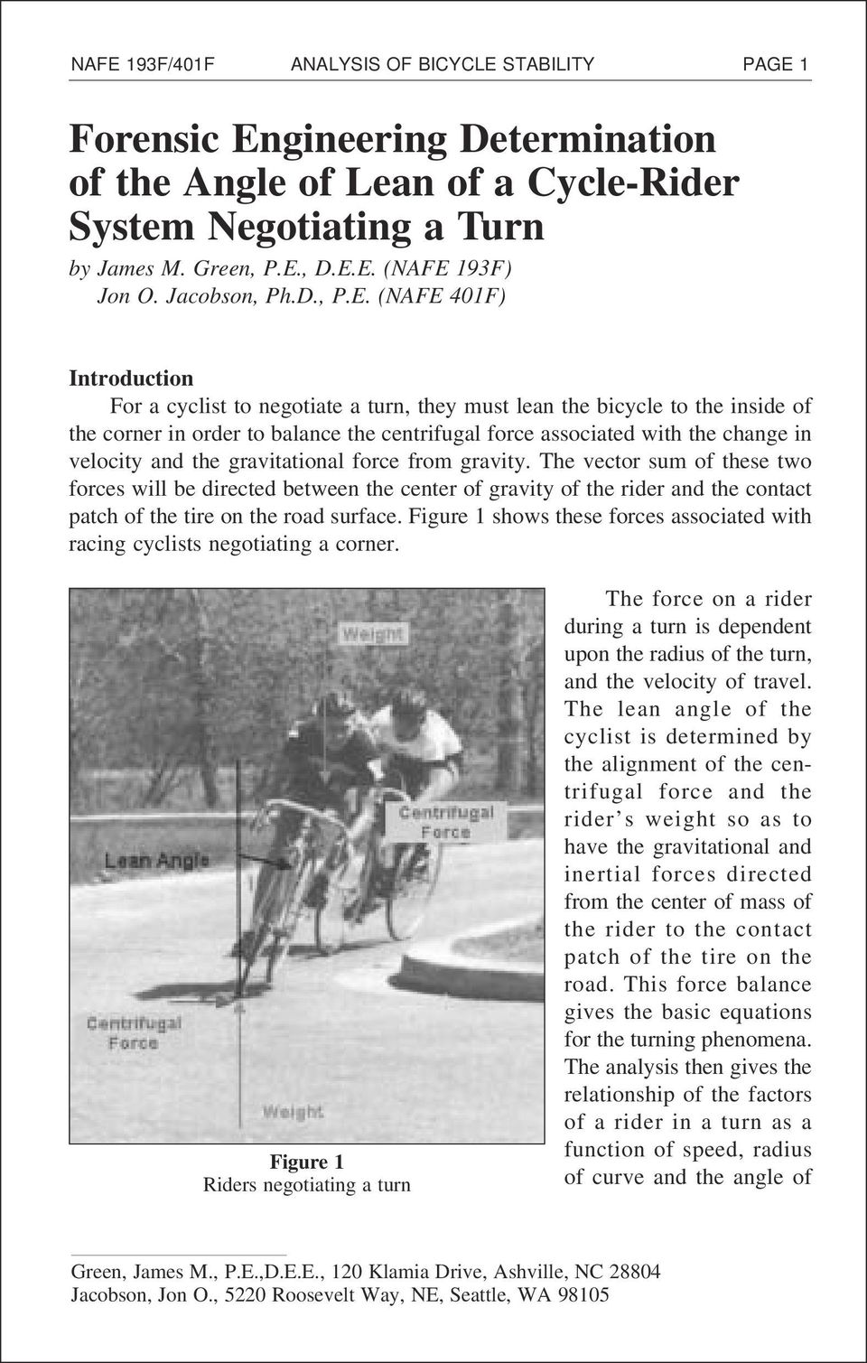 (NAFE 401F) Introduction For a cyclist to negotiate a turn, they must lean the bicycle to the inside of the corner in order to balance the centrifugal force associated with the change in velocity and