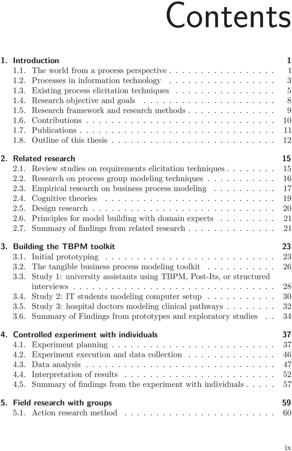 .. 15 2.2. Research on process group modeling techniques... 16 2.3. Empirical research on business process modeling... 17 2.4. Cognitive theories..... 19 2.5. Design research... 20 2.6. Principles for model building with domain experts.