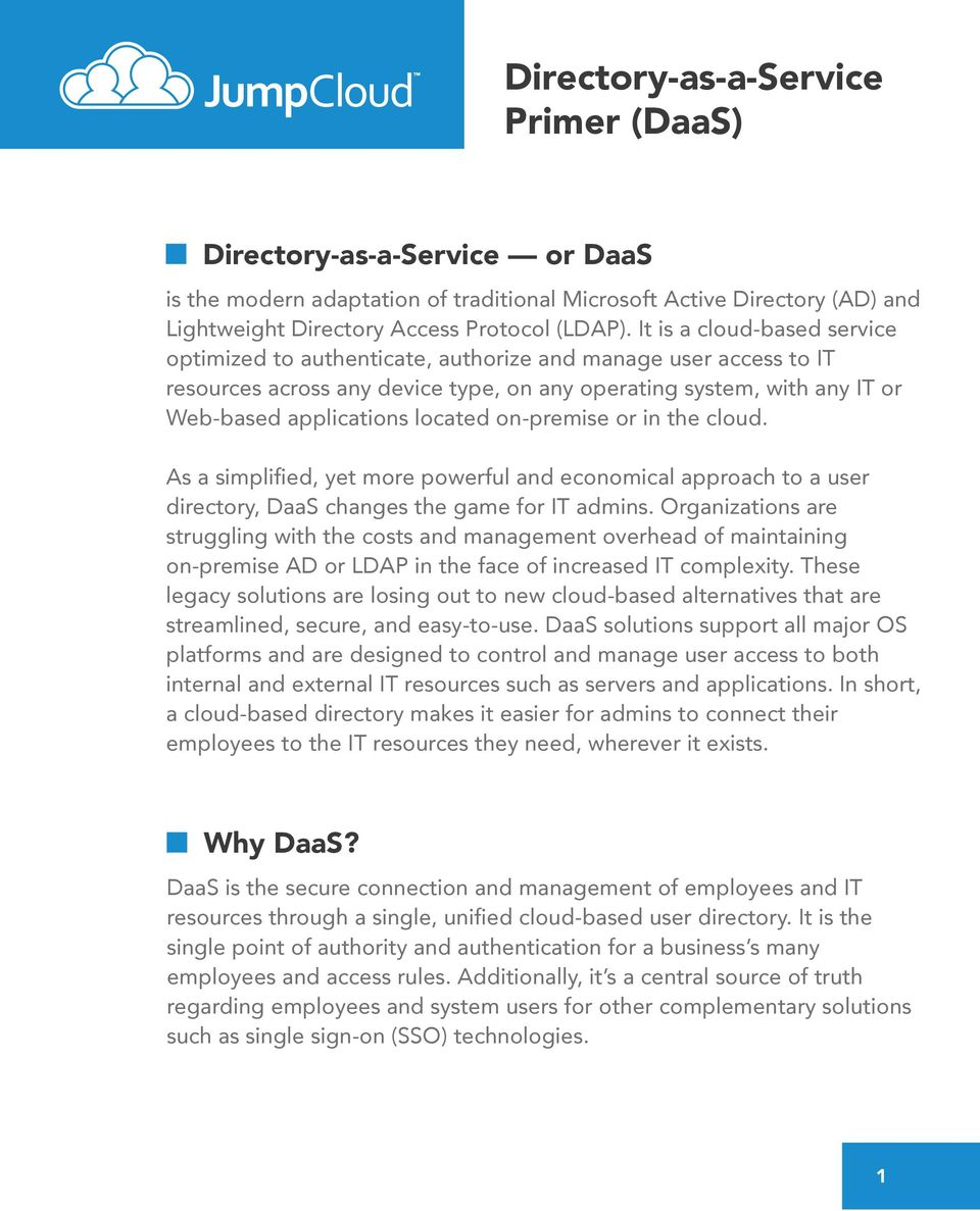 on-premise or in the cloud. As a simplified, yet more powerful and economical approach to a user directory, DaaS changes the game for IT admins.