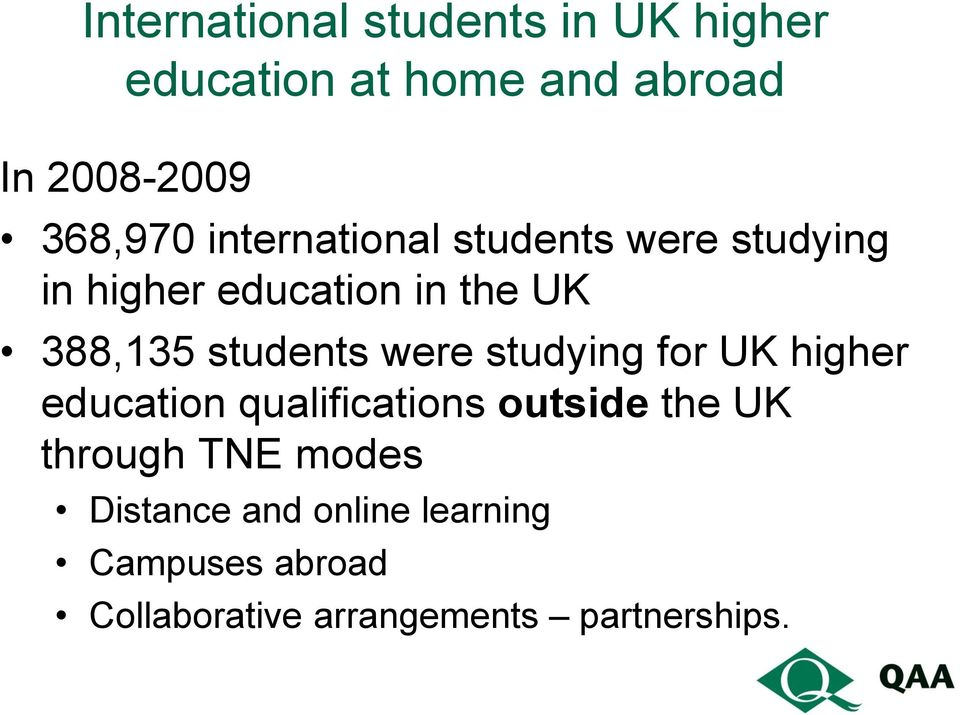 were studying for UK higher education qualifications outside the UK through TNE modes