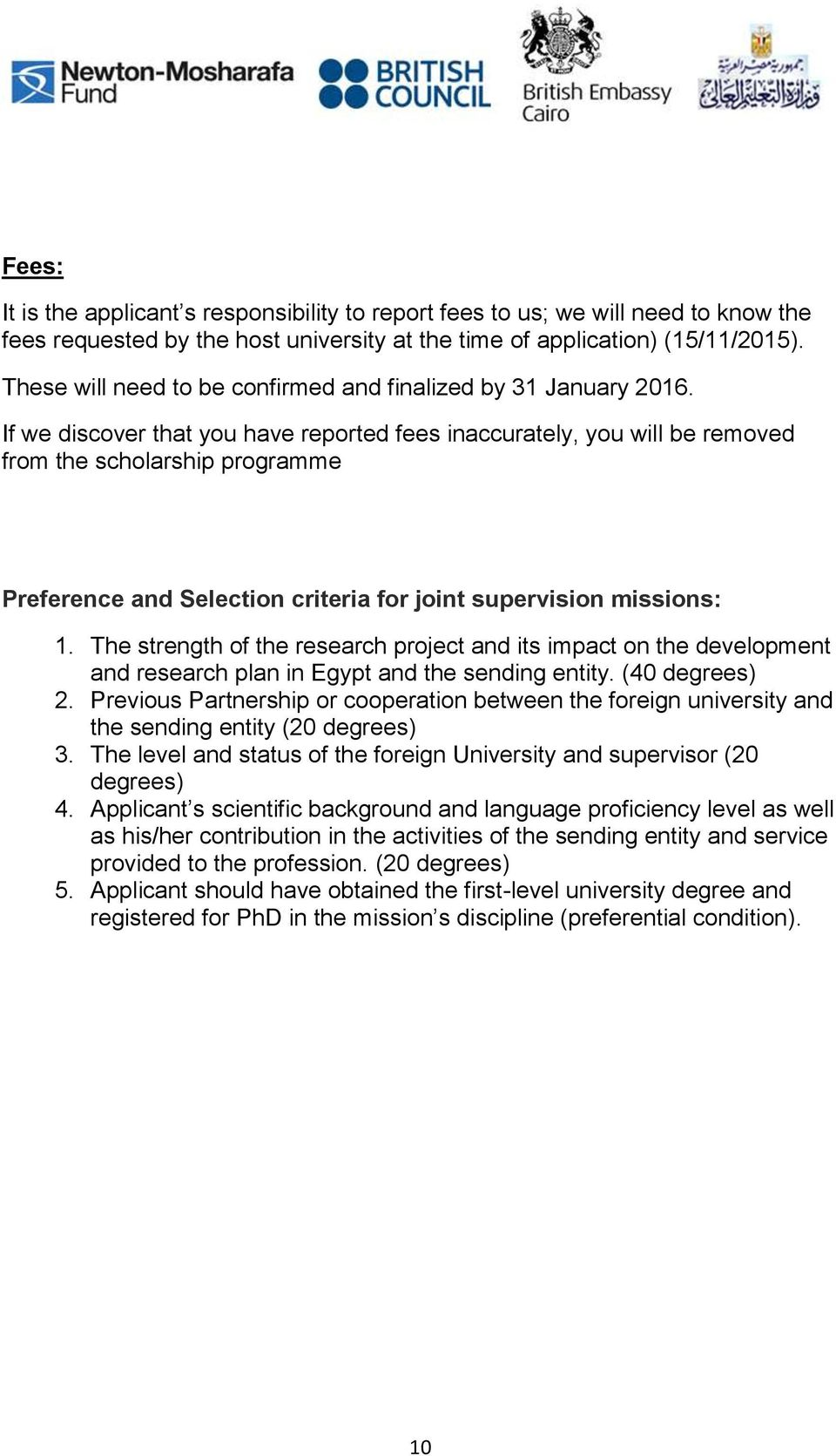 If we discover that you have reported fees inaccurately, you will be removed from the scholarship programme Preference and Selection criteria for joint supervision missions: 1.