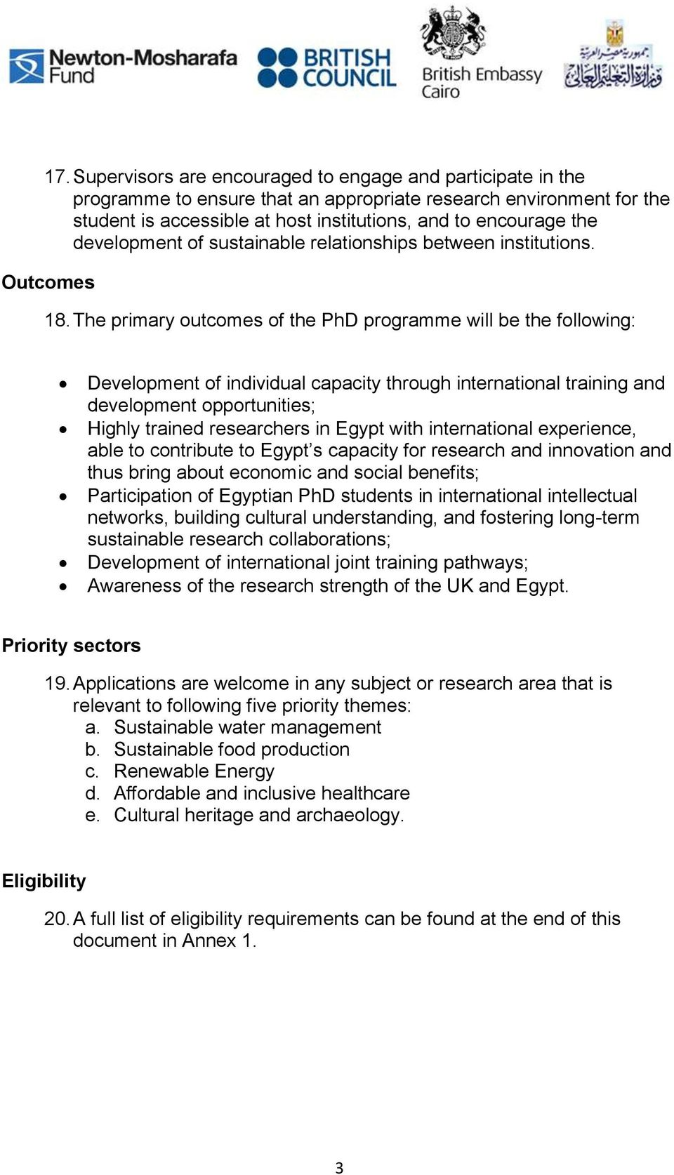 The primary outcomes of the PhD programme will be the following: Development of individual capacity through international training and development opportunities; Highly trained researchers in Egypt