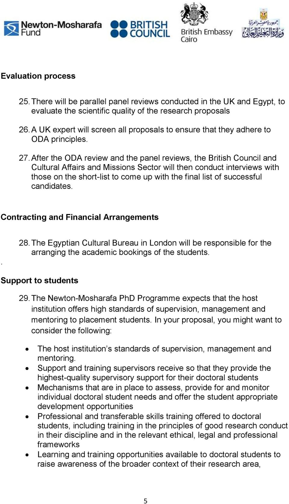 After the ODA review and the panel reviews, the British Council and Cultural Affairs and Missions Sector will then conduct interviews with those on the short-list to come up with the final list of