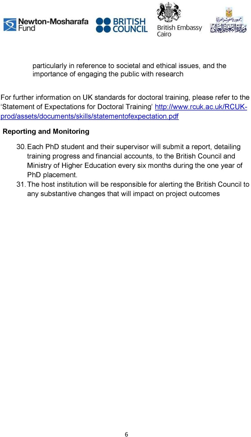 Each PhD student and their supervisor will submit a report, detailing training progress and financial accounts, to the British Council and Ministry of Higher Education every six