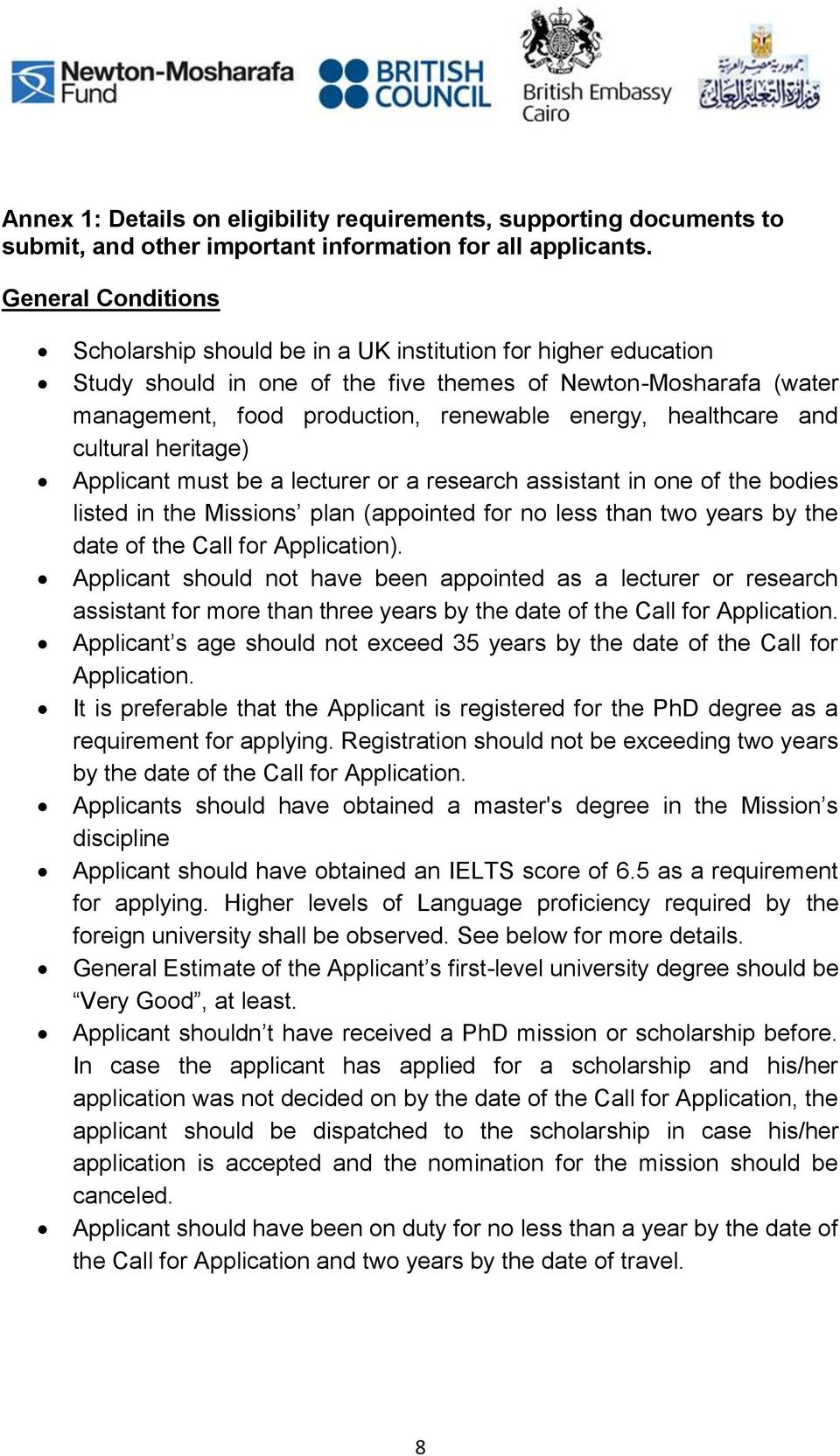 healthcare and cultural heritage) Applicant must be a lecturer or a research assistant in one of the bodies listed in the Missions plan (appointed for no less than two years by the date of the Call