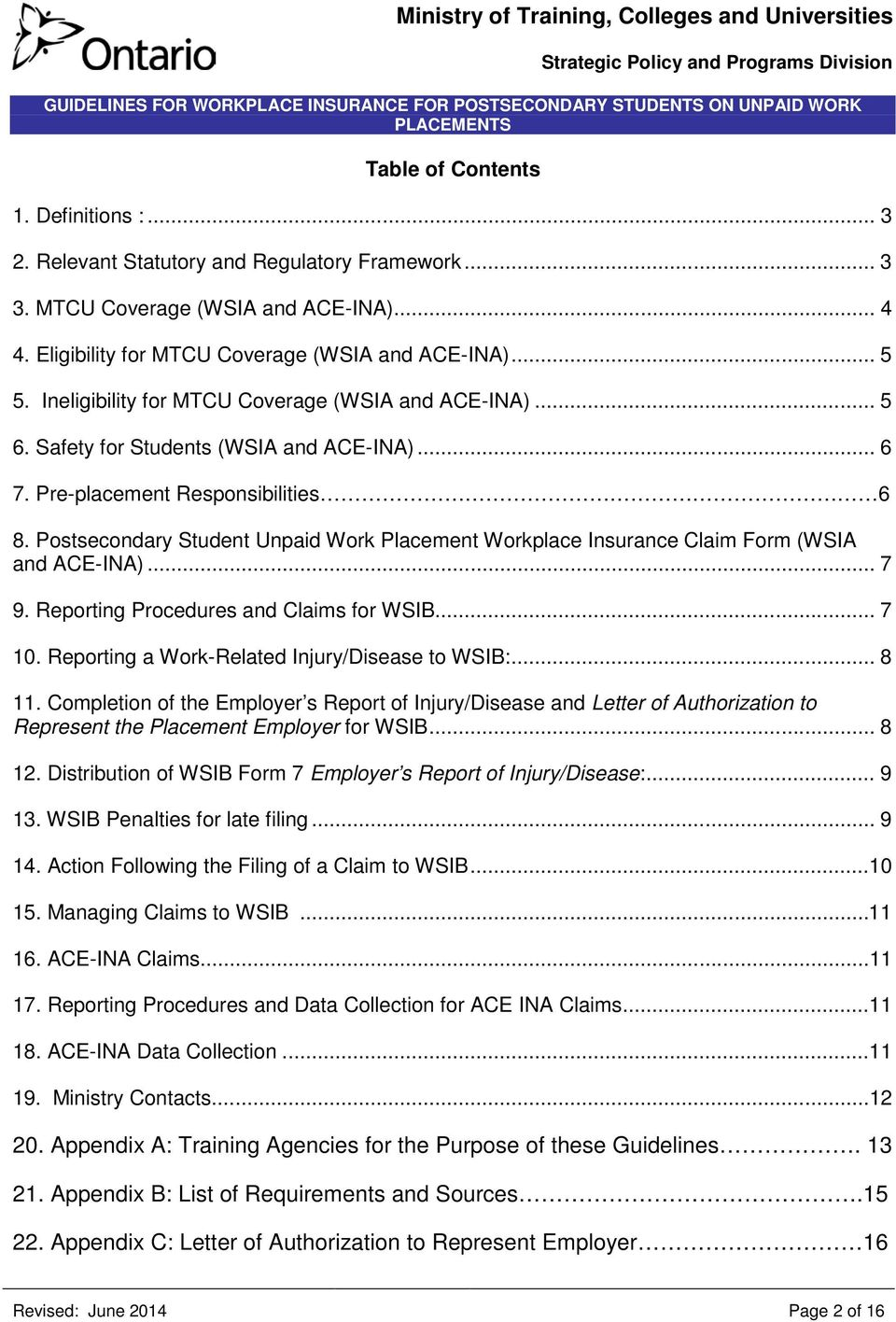 Postsecondary Student Unpaid Work Placement Workplace Insurance Claim Form (WSIA and ACE-INA)... 7 9. Reporting Procedures and Claims for WSIB... 7 10.