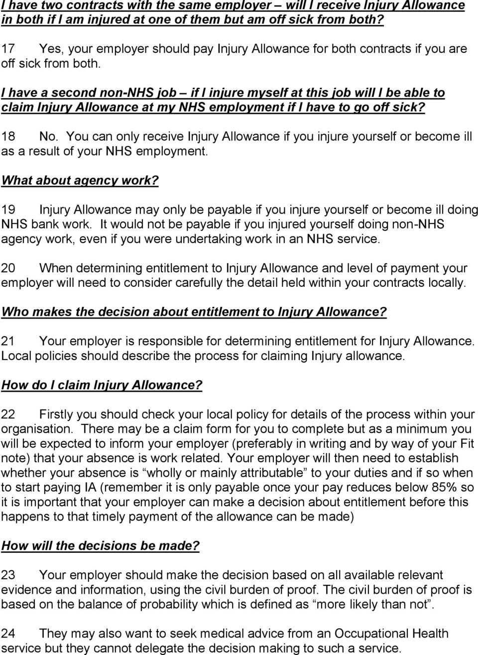 I have a second non-nhs job if I injure myself at this job will I be able to claim Injury Allowance at my NHS employment if I have to go off sick? 18 No.