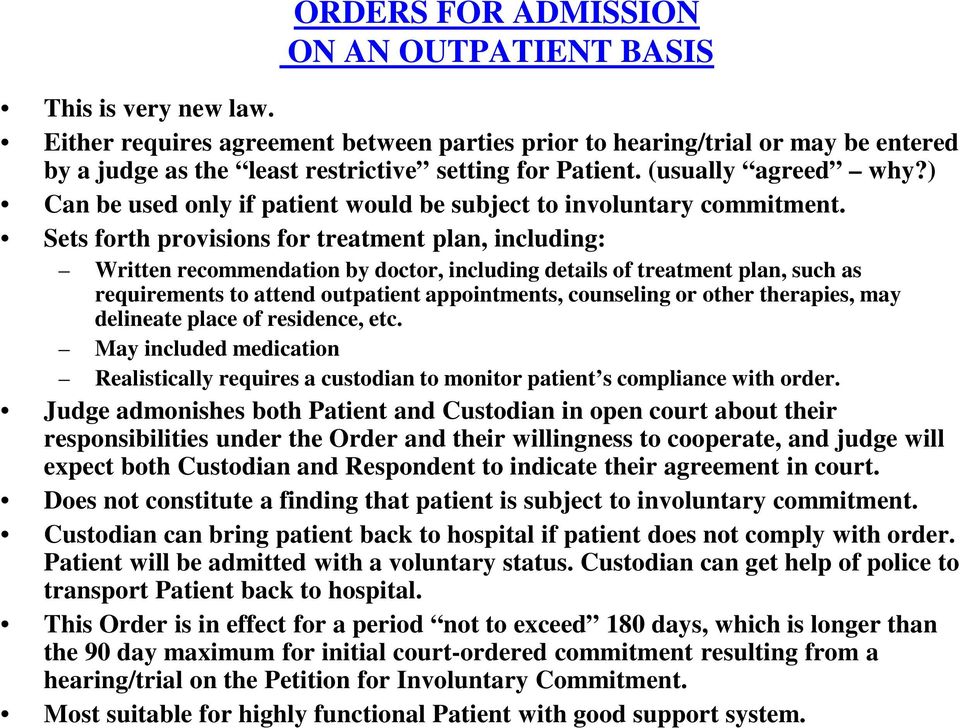 ) Can be used only if patient would be subject to involuntary commitment.