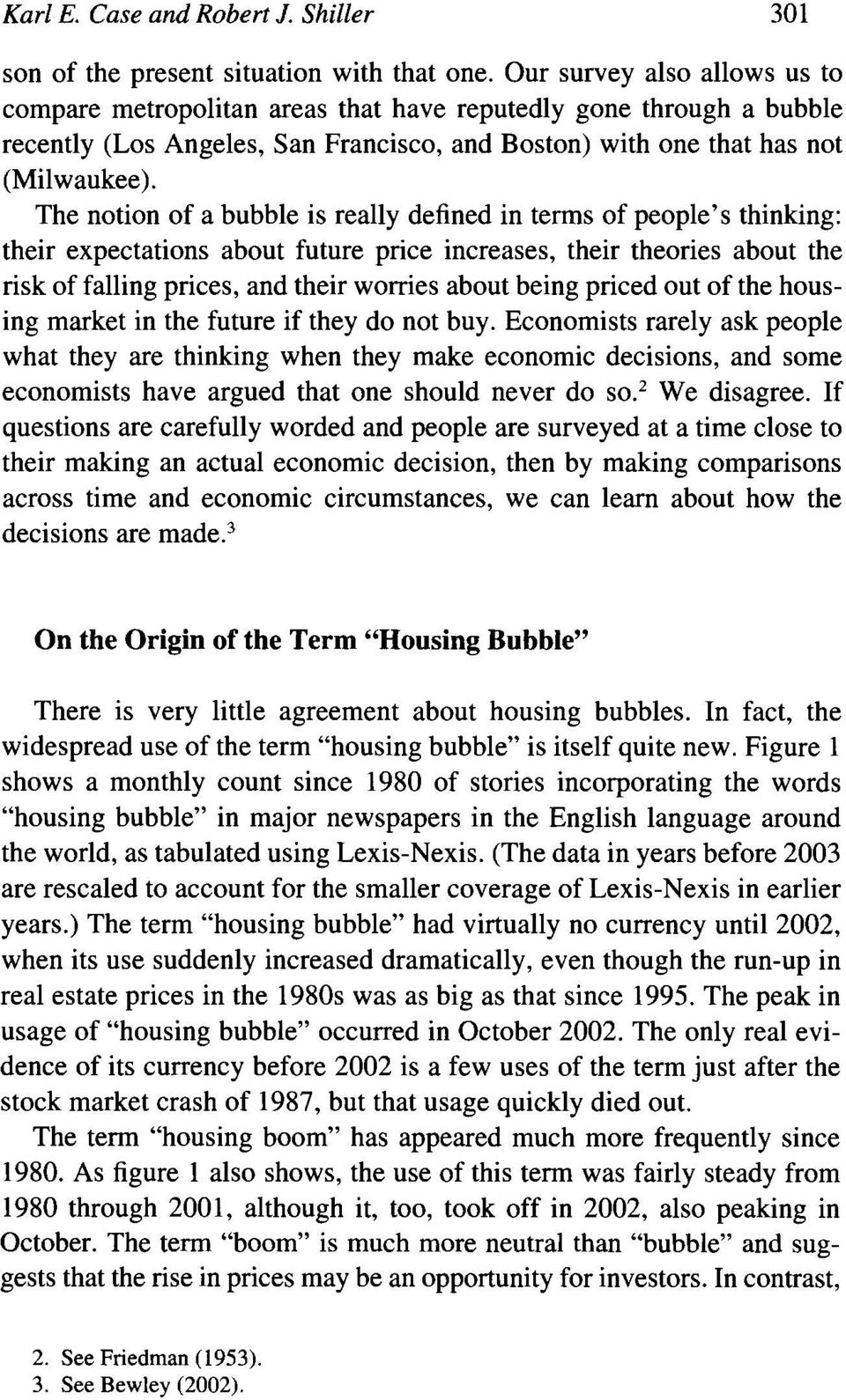 The notion of a bubble is really defined in terms of people's thinking: their expectations about future price increases, their theories about the risk of falling prices, and their worries about being