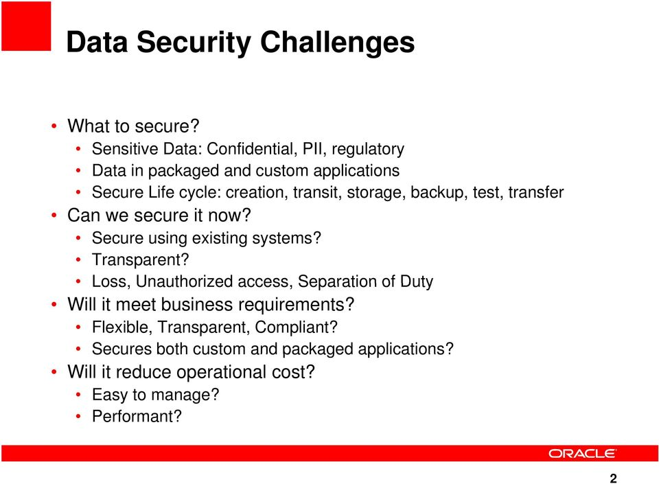 transit, storage, backup, test, transfer Can we secure it now? Secure using existing systems? Transparent?