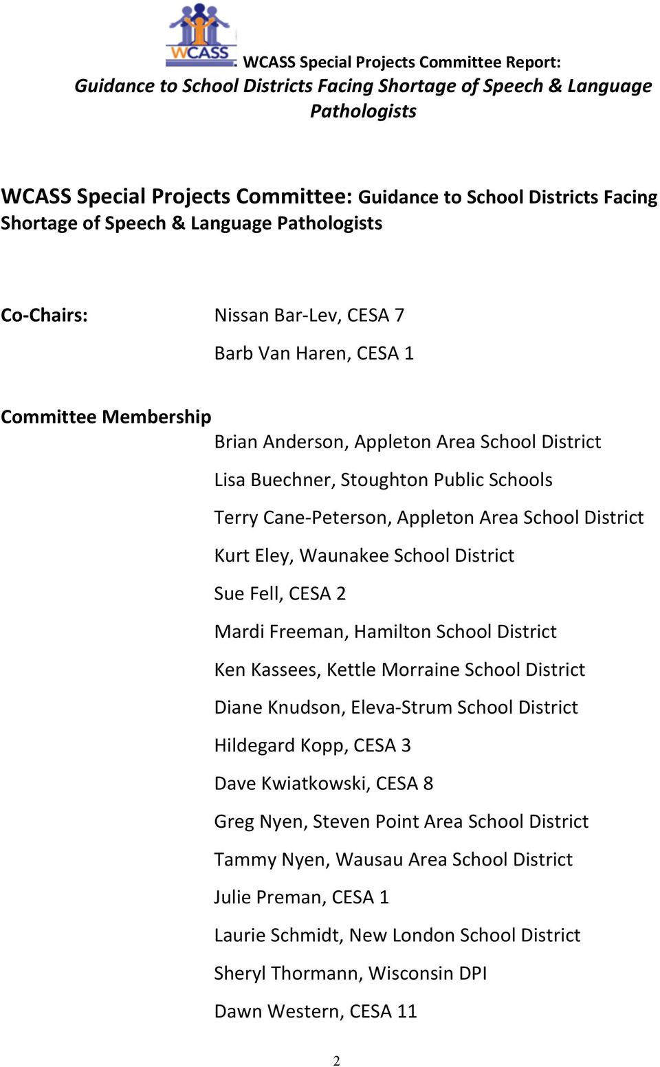 Appletn Area Schl District Kurt Eley, Waunakee Schl District Sue Fell, CESA 2 Mardi Freeman, Hamiltn Schl District Ken Kassees, Kettle Mrraine Schl District Diane Knudsn, Eleva- Strum Schl District