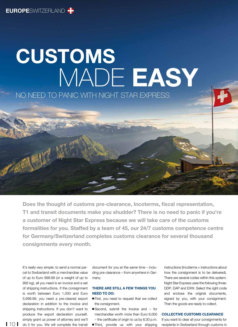 Staffed by a team of 45, our 24/7 customs competence centre for Germany/Switzerland completes customs clearance for several thousand consignments every month.