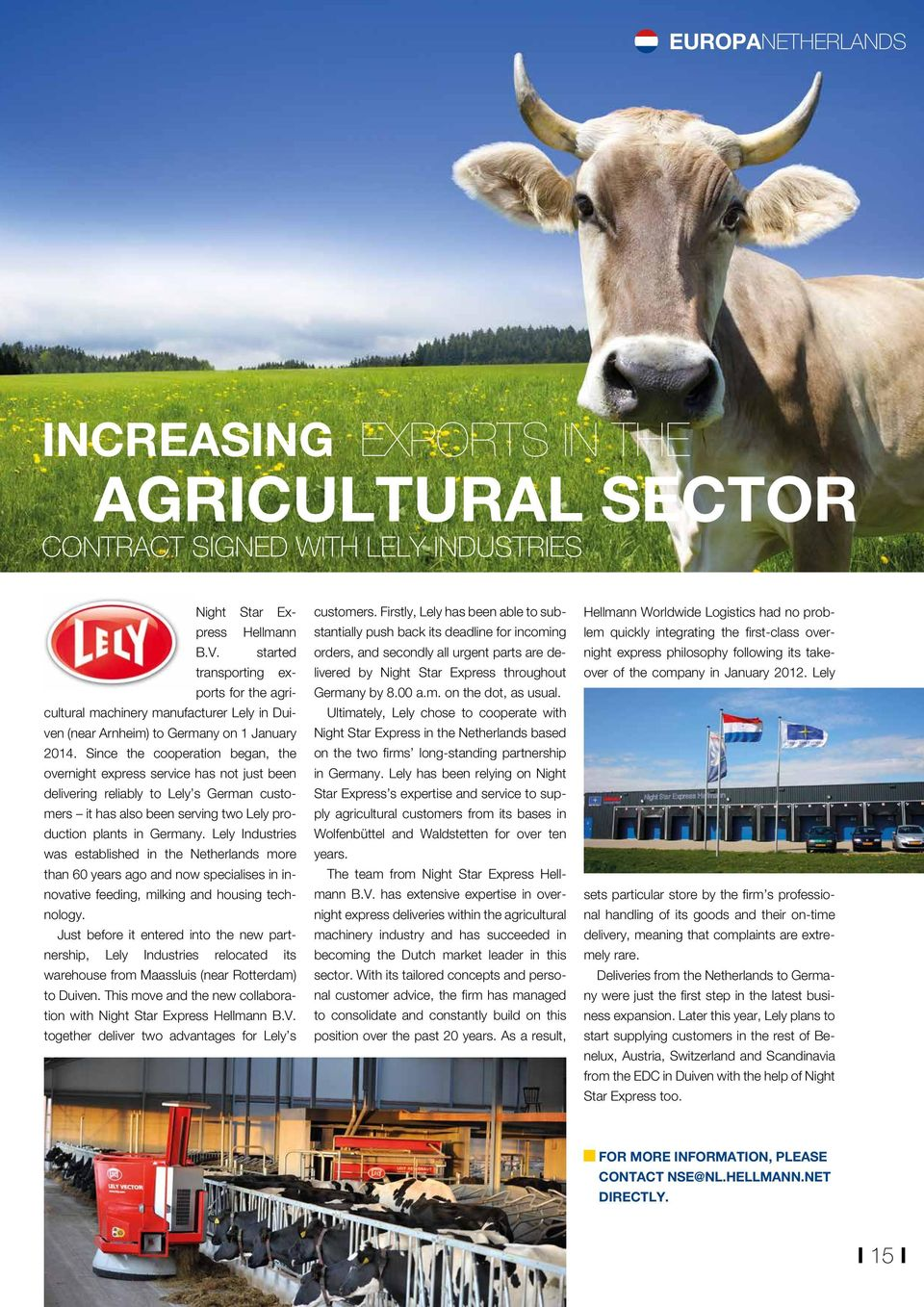 Since the cooperation began, the overnight express service has not just been delivering reliably to Lely s German customers it has also been serving two Lely production plants in Germany.