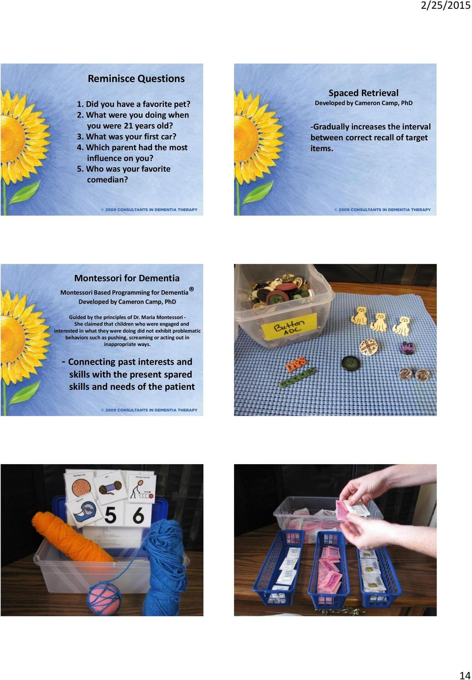 Montessori for Dementia Montessori Based Programming for Dementia Developed by Cameron Camp, PhD Guided by the principles of Dr.
