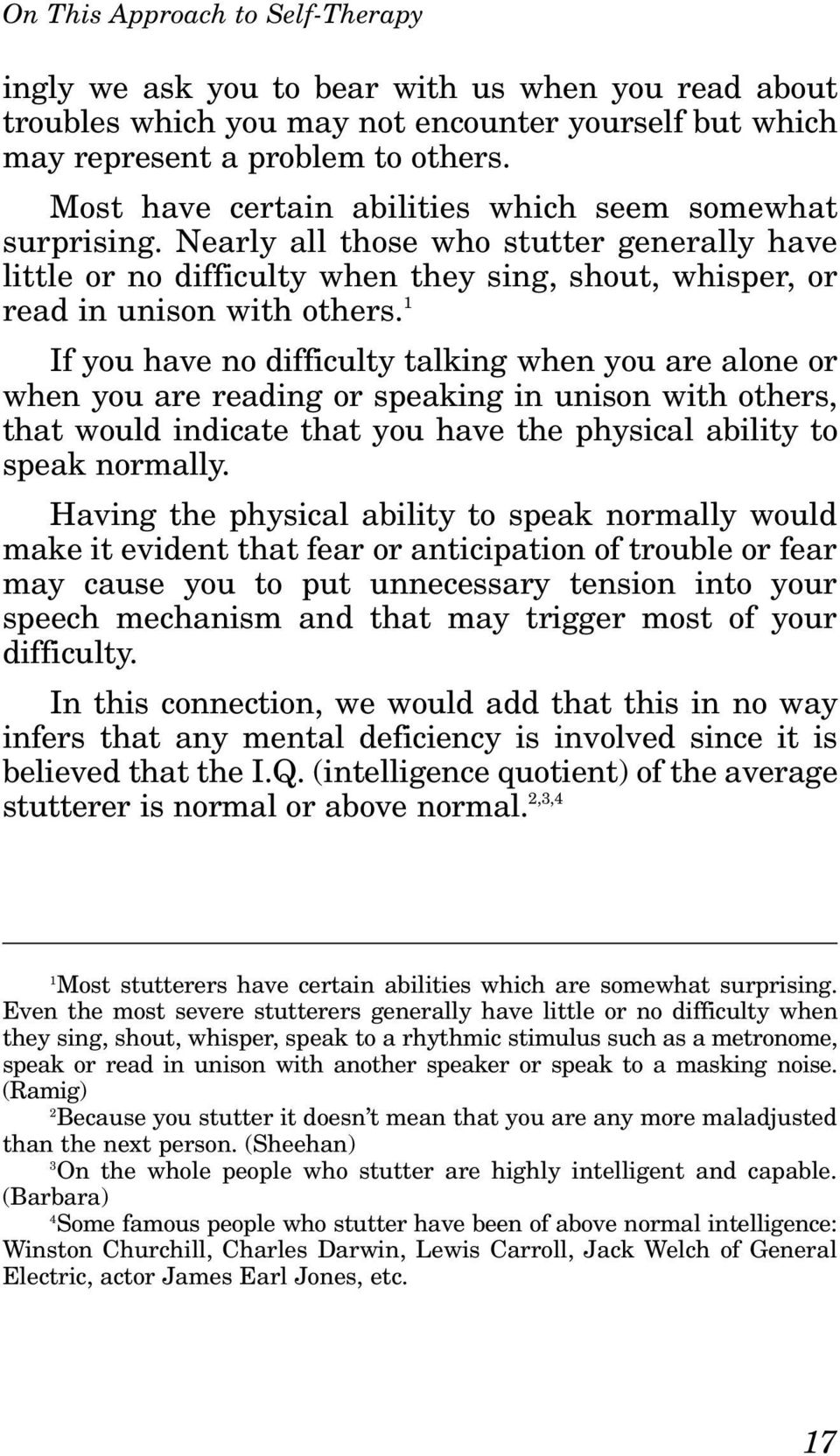 If you have no difficulty talking when you are alone or when you are reading or speaking in unison with others, that would indicate that you have the physical ability to speak normally.
