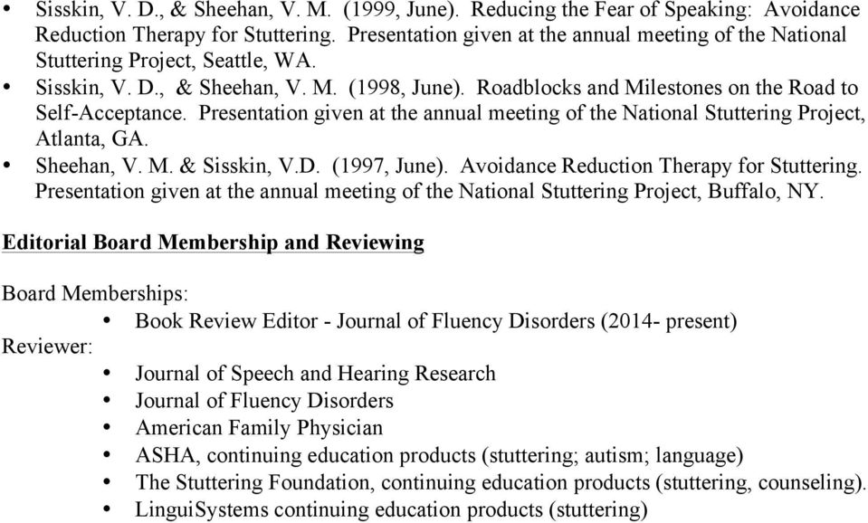 Presentation given at the annual meeting of the National Stuttering Project, Atlanta, GA. Sheehan, V. M. & Sisskin, V.D. (1997, June). Avoidance Reduction Therapy for Stuttering.