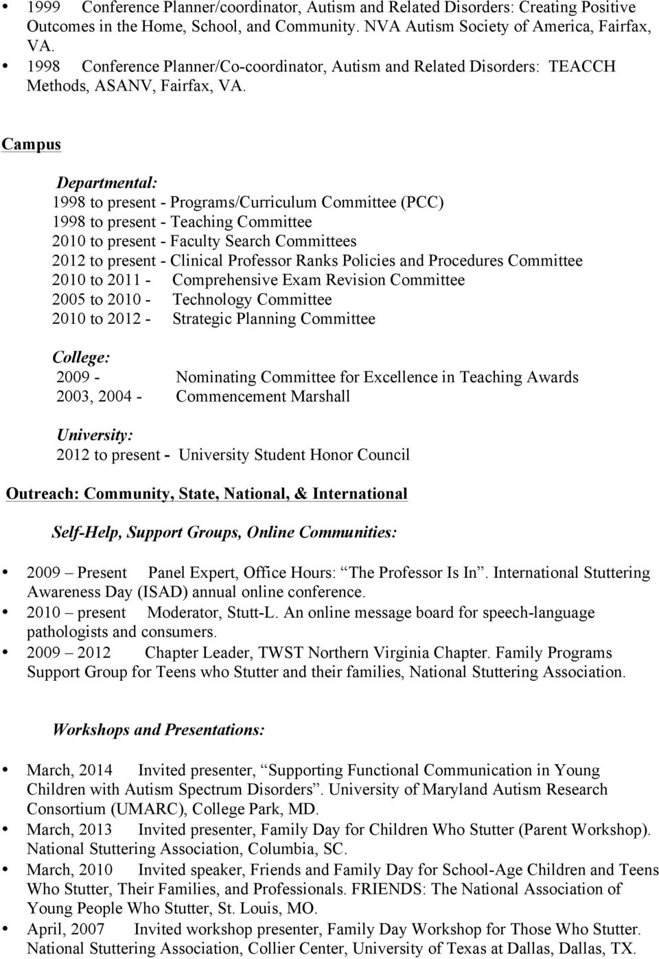 Campus Departmental: 1998 to present - Programs/Curriculum Committee (PCC) 1998 to present - Teaching Committee 2010 to present - Faculty Search Committees 2012 to present - Clinical Professor Ranks
