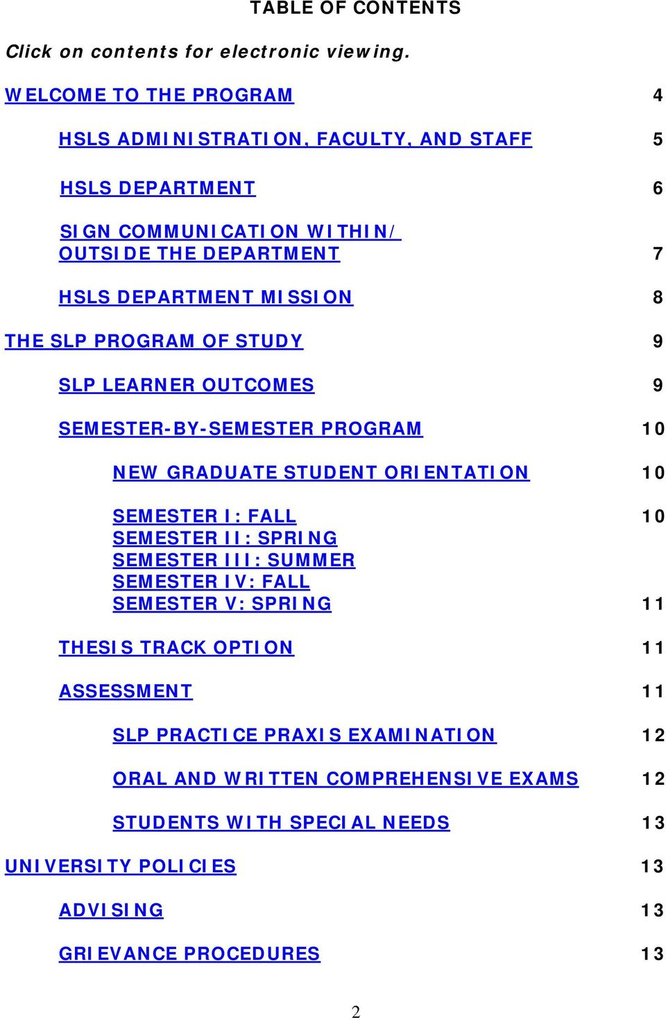 8 THE SLP PROGRAM OF STUDY 9 SLP LEARNER OUTCOMES 9 SEMESTER-BY-SEMESTER PROGRAM 10 NEW GRADUATE STUDENT ORIENTATION 10 SEMESTER I: FALL 10 SEMESTER II: SPRING