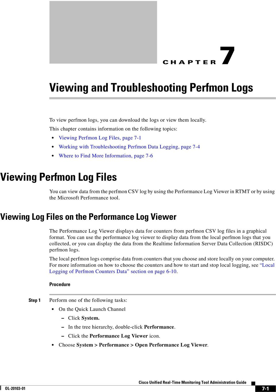Viewing Perfmon Log Files You can view data from the perfmon CSV log by using the Performance Log Viewer in RTMT or by using the Microsoft Performance tool.