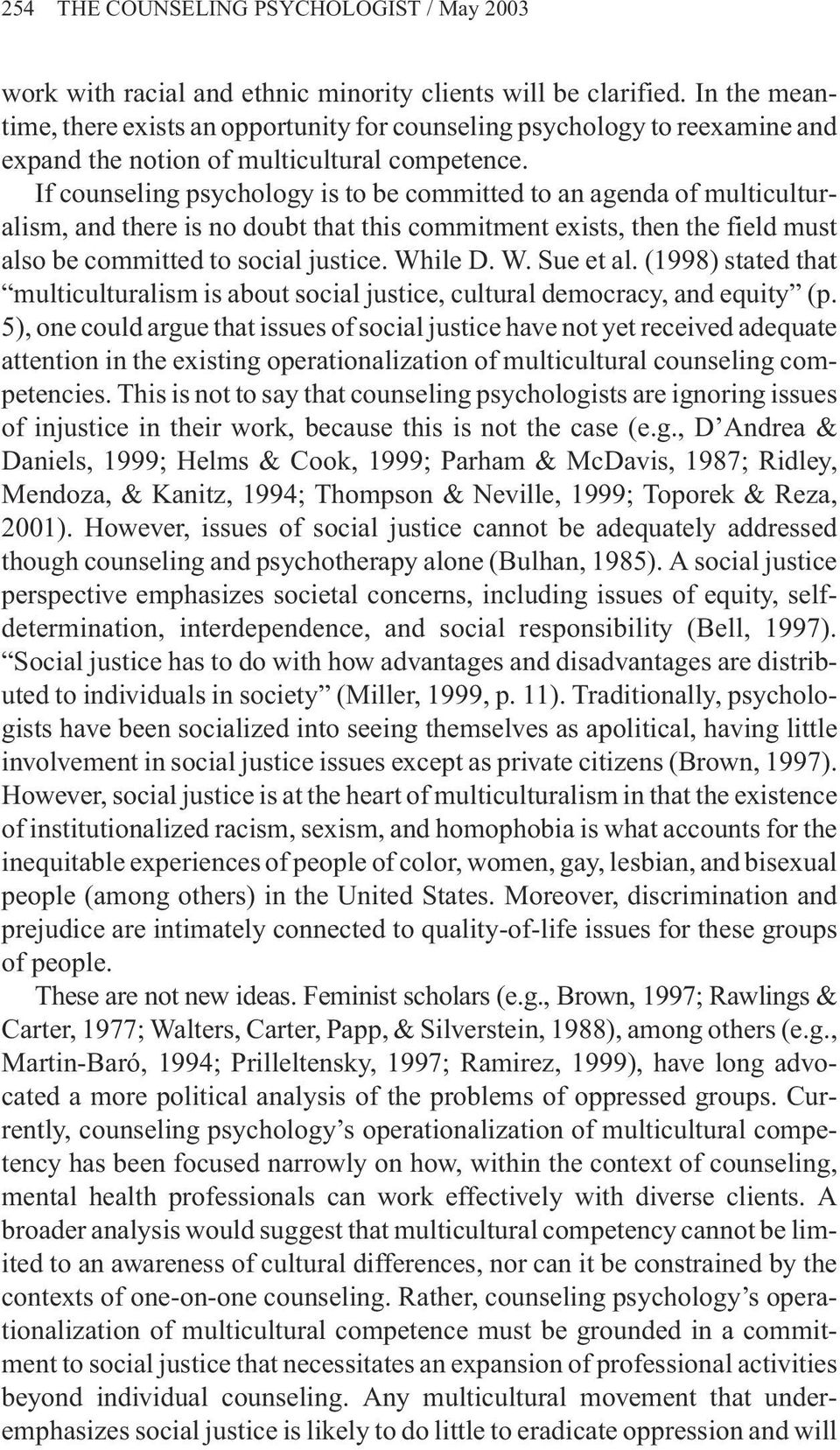 If counseling psychology is to be committed to an agenda of multiculturalism, and there is no doubt that this commitment exists, then the field must also be committed to social justice. While D. W. Sue et al.